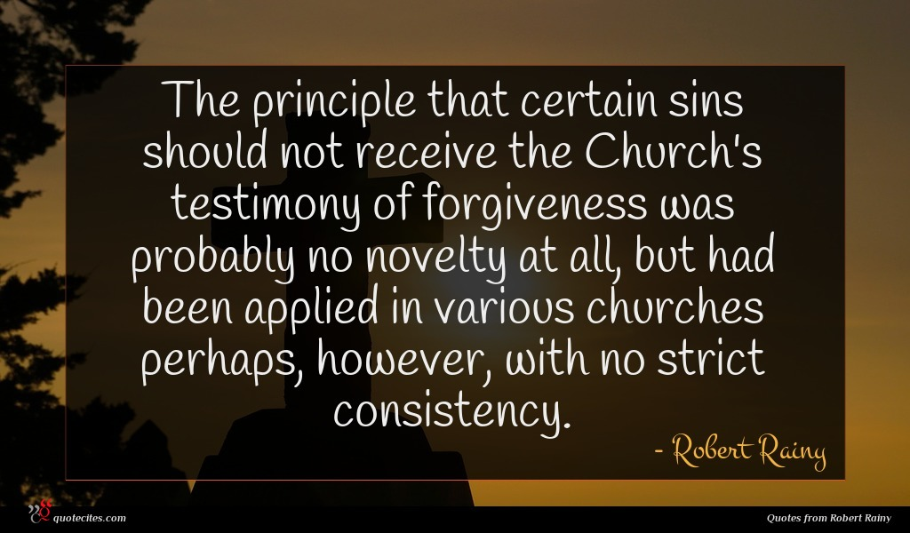 The principle that certain sins should not receive the Church's testimony of forgiveness was probably no novelty at all, but had been applied in various churches perhaps, however, with no strict consistency.
