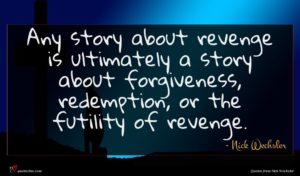 Nick Wechsler quote : Any story about revenge ...