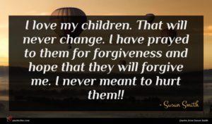 Susan Smith quote : I love my children ...