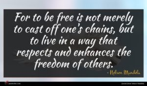 Nelson Mandela quote : For to be free ...