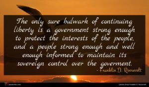 Franklin D. Roosevelt quote : The only sure bulwark ...