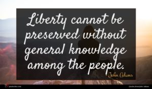 John Adams quote : Liberty cannot be preserved ...