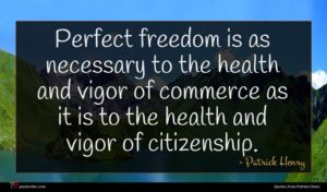 Patrick Henry quote : Perfect freedom is as ...