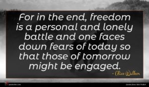 Alice Walker quote : For in the end ...
