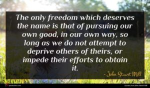 John Stuart Mill quote : The only freedom which ...