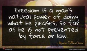Marcus Tullius Cicero quote : Freedom is a man's ...
