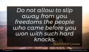 David Herbert Lawrence quote : Do not allow to ...