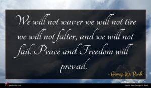 George W. Bush quote : We will not waver ...