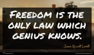 James Russell Lowell quote : Freedom is the only ...