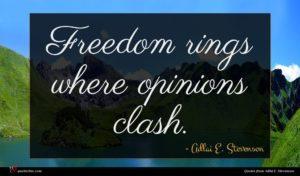 Adlai E. Stevenson quote : Freedom rings where opinions ...