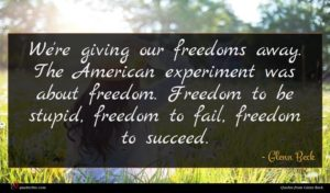 Glenn Beck quote : We're giving our freedoms ...