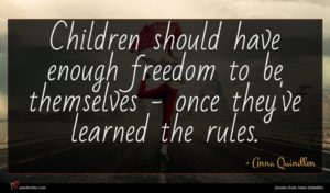 Anna Quindlen quote : Children should have enough ...
