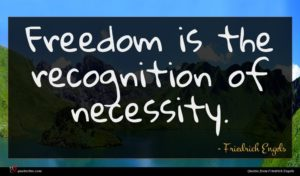 Friedrich Engels quote : Freedom is the recognition ...