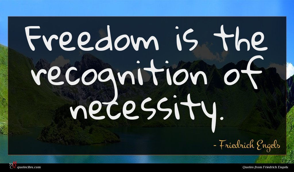 Freedom is the recognition of necessity.