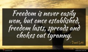 Trent Lott quote : Freedom is never easily ...