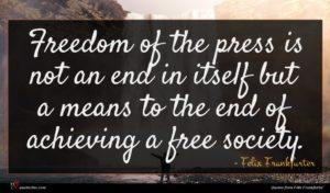 Felix Frankfurter quote : Freedom of the press ...