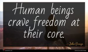 John Ensign quote : Human beings crave freedom ...
