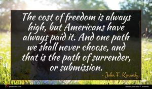 John F. Kennedy quote : The cost of freedom ...
