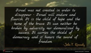 John F. Kennedy quote : Israel was not created ...