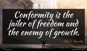 John F. Kennedy quote : Conformity is the jailer ...