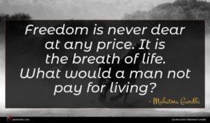 Mahatma Gandhi quote : Freedom is never dear ...