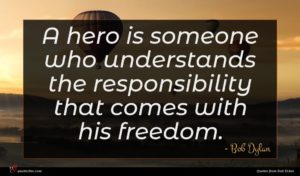 Bob Dylan quote : A hero is someone ...