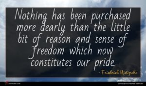 Friedrich Nietzsche quote : Nothing has been purchased ...