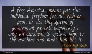 Frank Lloyd Wright quote : A free America means ...