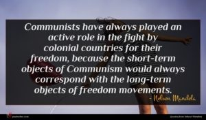Nelson Mandela quote : Communists have always played ...