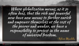 Nelson Mandela quote : Where globalization means as ...