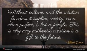 Albert Camus quote : Without culture and the ...