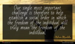 Nelson Mandela quote : Our single most important ...