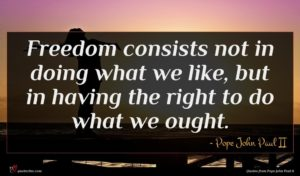 Pope John Paul II quote : Freedom consists not in ...