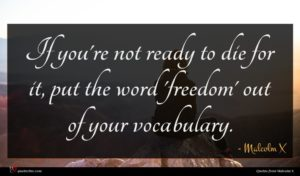 Malcolm X quote : If you're not ready ...