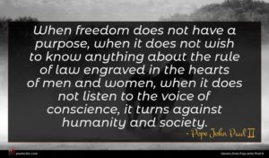 Pope John Paul II quote : When freedom does not ...