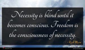 Karl Marx quote : Necessity is blind until ...