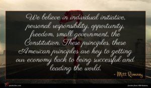 Mitt Romney quote : We believe in individual ...