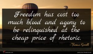 Thomas Sowell quote : Freedom has cost too ...