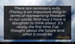 Johnny Depp quote : There are necessary evils ...