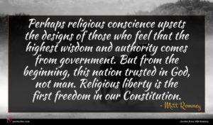 Mitt Romney quote : Perhaps religious conscience upsets ...
