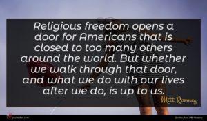 Mitt Romney quote : Religious freedom opens a ...