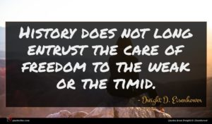 Dwight D. Eisenhower quote : History does not long ...
