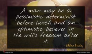 Aldous Huxley quote : A man may be ...