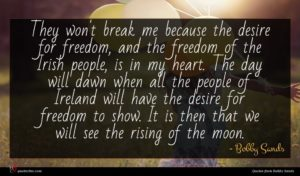 Bobby Sands quote : They won't break me ...