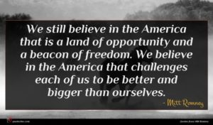 Mitt Romney quote : We still believe in ...