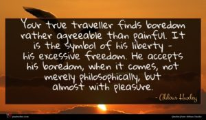 Aldous Huxley quote : Your true traveller finds ...