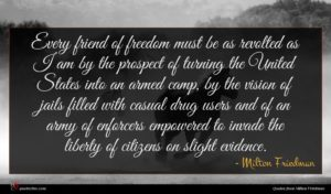 Milton Friedman quote : Every friend of freedom ...