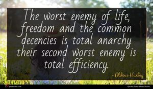 Aldous Huxley quote : The worst enemy of ...