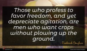 Frederick Douglass quote : Those who profess to ...