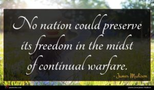 James Madison quote : No nation could preserve ...